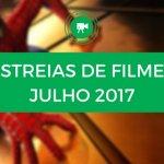 Estreias de Filmes Julho 2017: conheça o cartaz deste mês